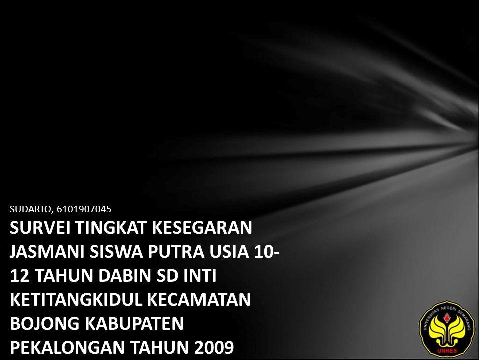 SUDARTO, 6101907045 SURVEI TINGKAT KESEGARAN JASMANI SISWA PUTRA USIA 10- 12 TAHUN DABIN SD INTI KETITANGKIDUL KECAMATAN BOJONG KABUPATEN PEKALONGAN TAHUN 2009