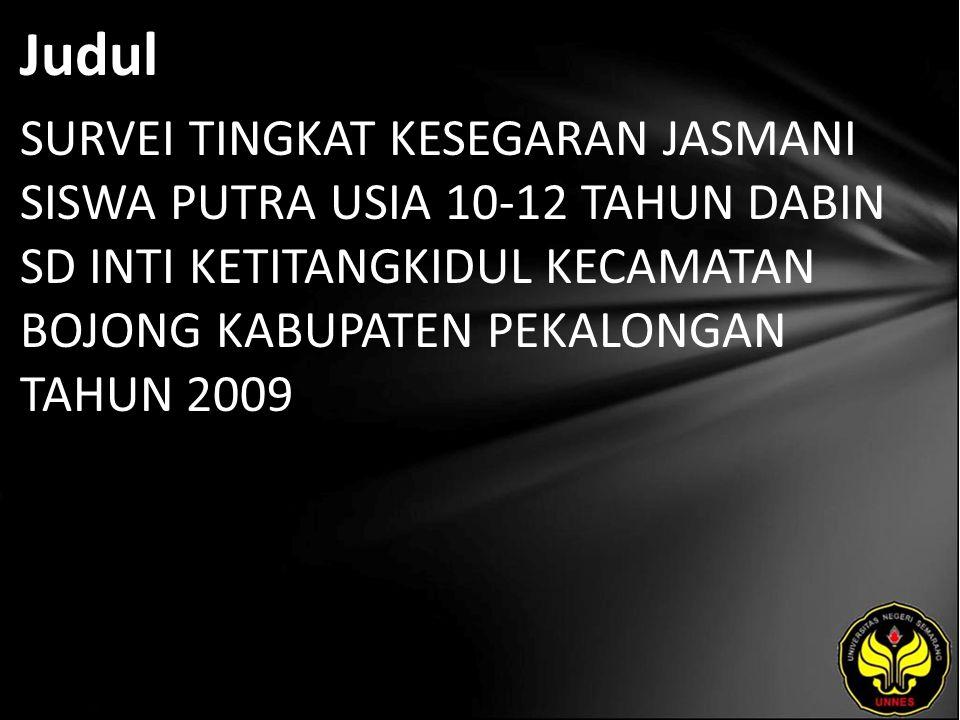 Judul SURVEI TINGKAT KESEGARAN JASMANI SISWA PUTRA USIA 10-12 TAHUN DABIN SD INTI KETITANGKIDUL KECAMATAN BOJONG KABUPATEN PEKALONGAN TAHUN 2009
