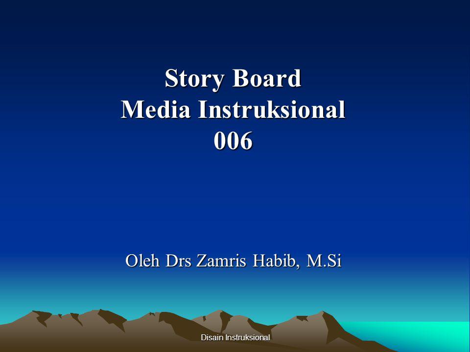 Disain Instruksional Story Board Media Instruksional 006 Oleh Drs Zamris Habib, M.Si