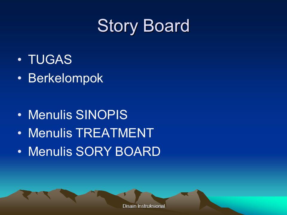 Story Board TUGAS Berkelompok Menulis SINOPIS Menulis TREATMENT Menulis SORY BOARD Disain Instruksional