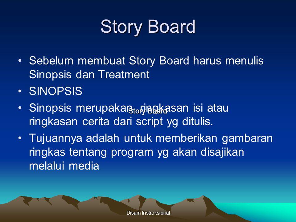 Story Board Sebelum membuat Story Board harus menulis Sinopsis dan Treatment SINOPSIS Sinopsis merupakan ringkasan isi atau ringkasan cerita dari scri