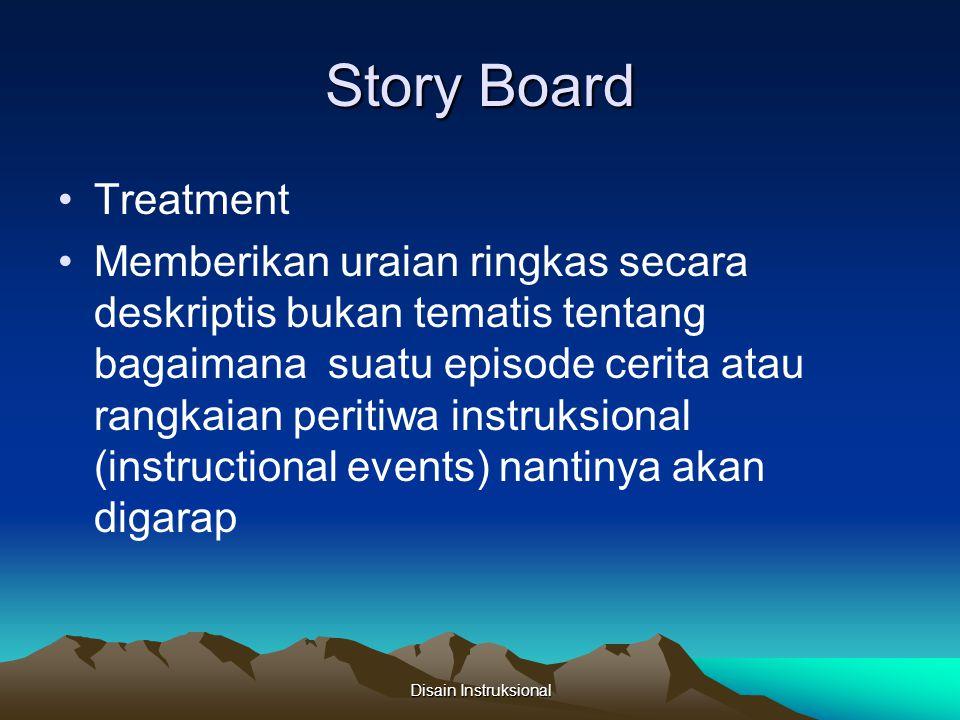 Story Board Treatment Memberikan uraian ringkas secara deskriptis bukan tematis tentang bagaimana suatu episode cerita atau rangkaian peritiwa instruk