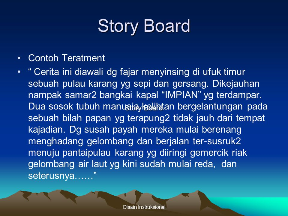 "Story Board Contoh Teratment "" Cerita ini diawali dg fajar menyinsing di ufuk timur sebuah pulau karang yg sepi dan gersang. Dikejauhan nampak samar2"