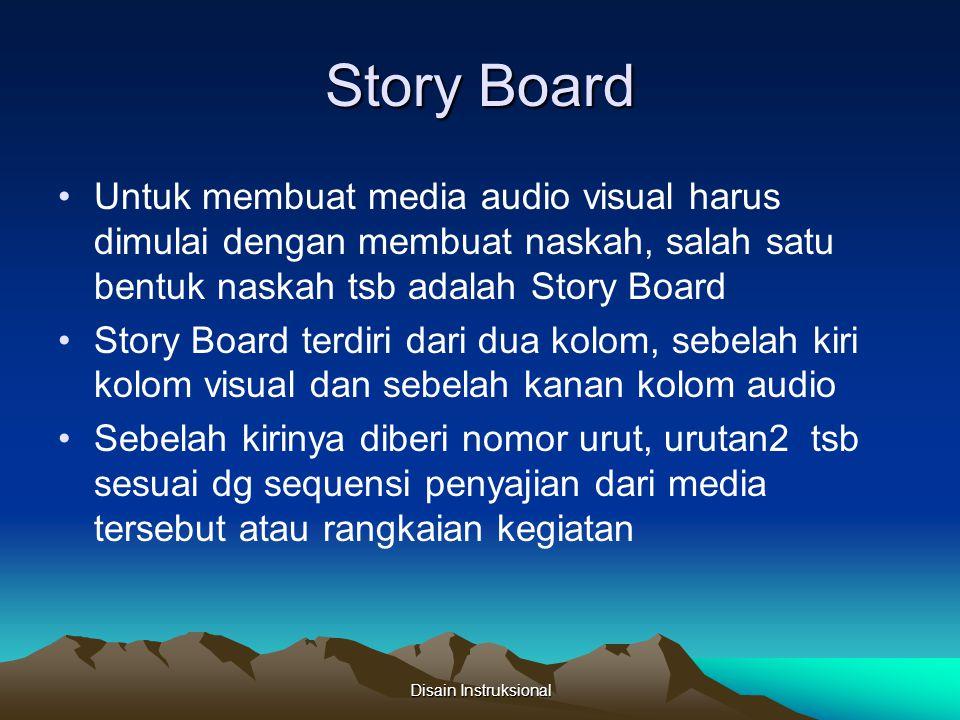 Story Board Rangkaian kegiatan atau peristiwa dilukiskan dg gambar atau sketsa sederhana Rangkaian kegiatan tersebut harus berkesinambungan Rangkaian kegiatan tsb.