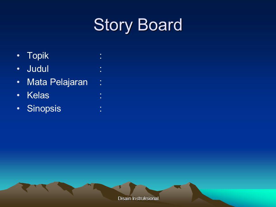 Story Board Topik : Judul : Mata Pelajaran: Kelas : Sinopsis: Disain Instruksional