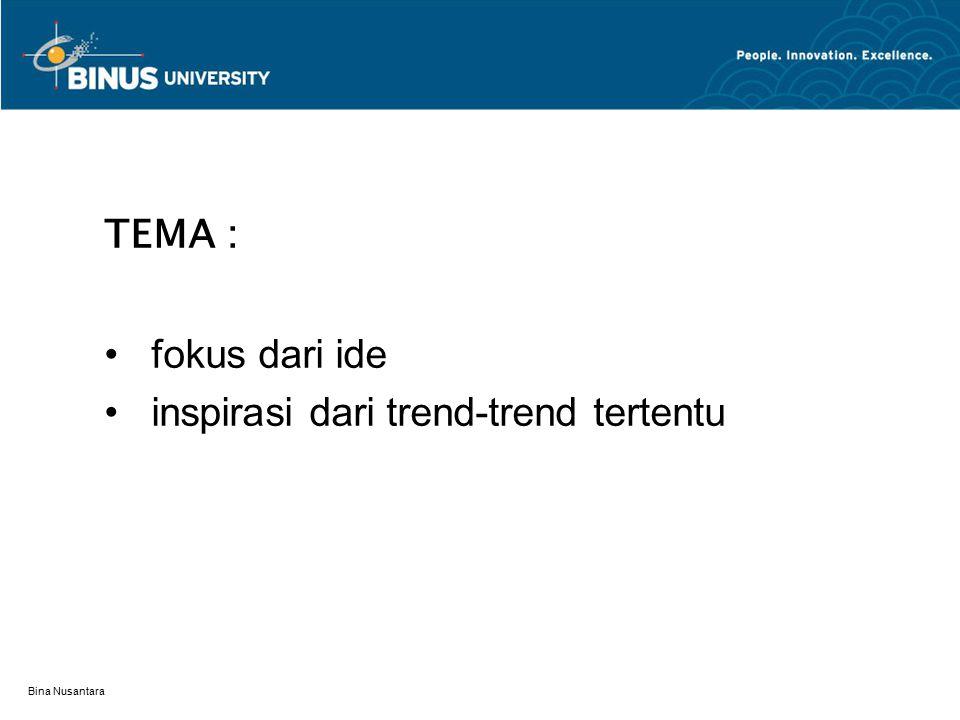 Bina Nusantara TEMA : fokus dari ide inspirasi dari trend-trend tertentu