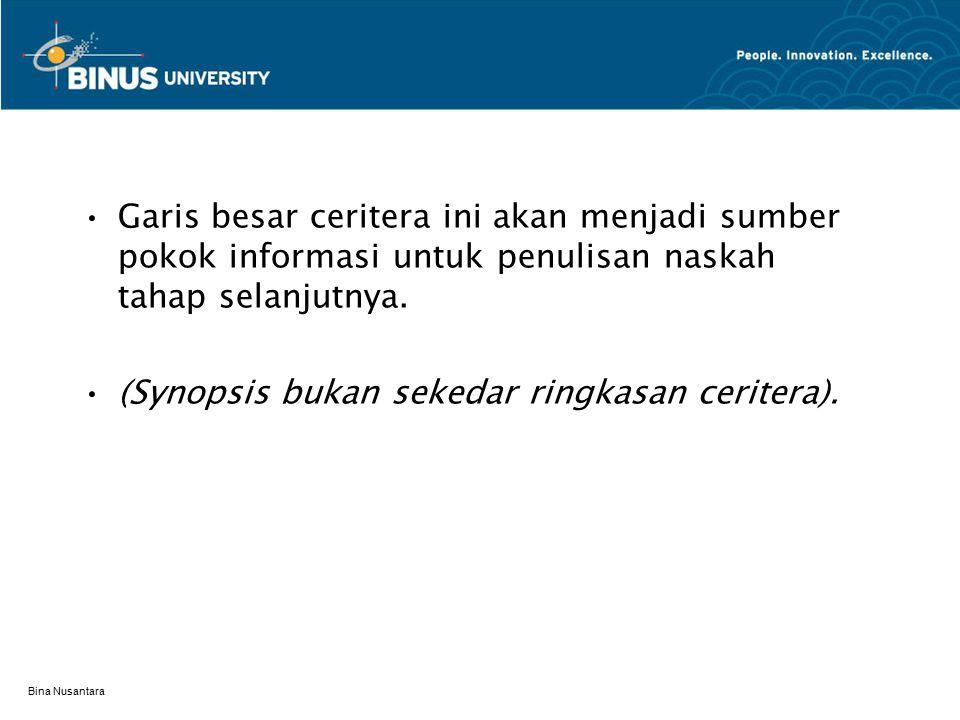 Bina Nusantara Garis besar ceritera ini akan menjadi sumber pokok informasi untuk penulisan naskah tahap selanjutnya.
