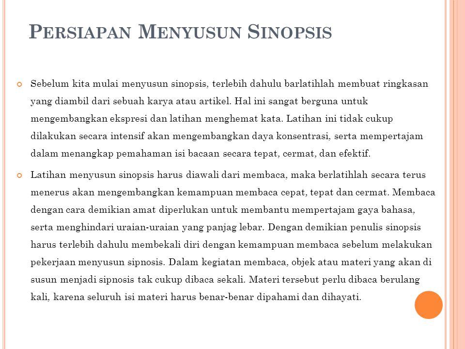 L ANGKAH - LANGKAH M ENYUSUN S INOPSIS  Bacalah naskah asli berulang kali sampai benar-benar diketahui maksud dan pandangan pengarang.