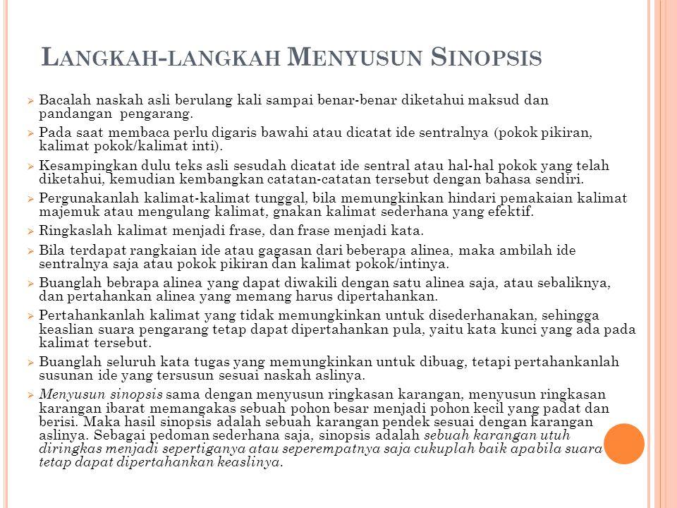 L ANGKAH - LANGKAH M ENYUSUN S INOPSIS  Bacalah naskah asli berulang kali sampai benar-benar diketahui maksud dan pandangan pengarang.  Pada saat me
