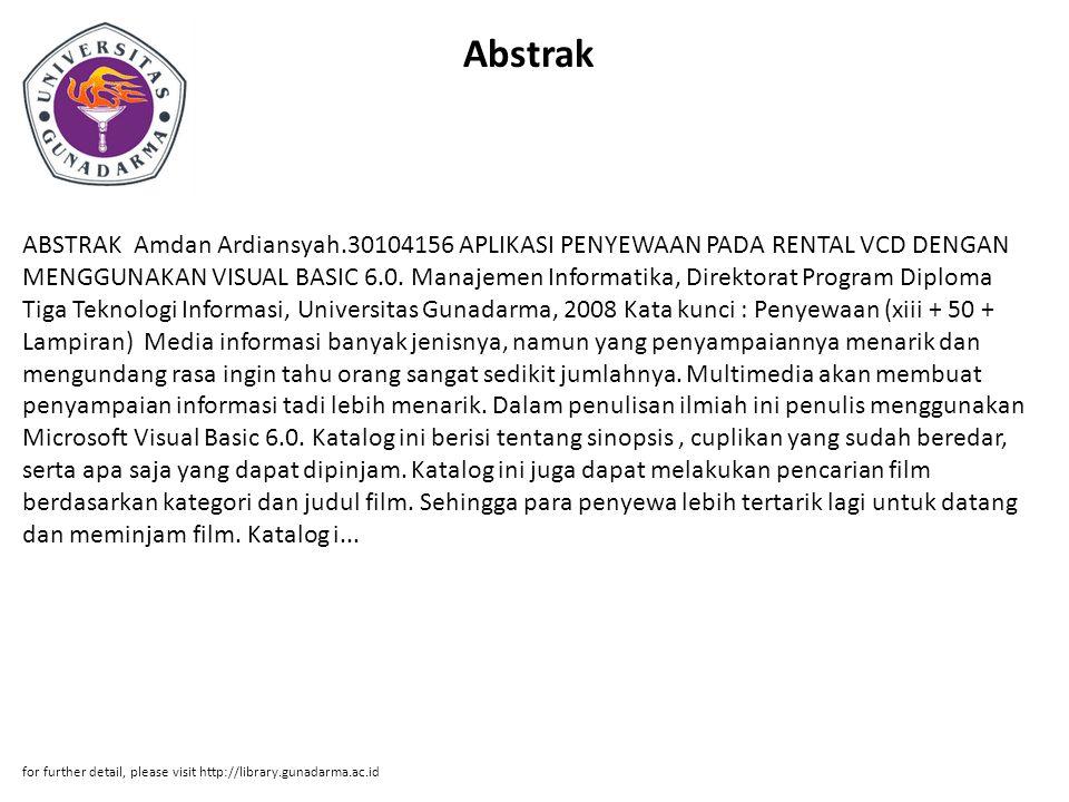 Abstrak ABSTRAK Amdan Ardiansyah.30104156 APLIKASI PENYEWAAN PADA RENTAL VCD DENGAN MENGGUNAKAN VISUAL BASIC 6.0. Manajemen Informatika, Direktorat Pr