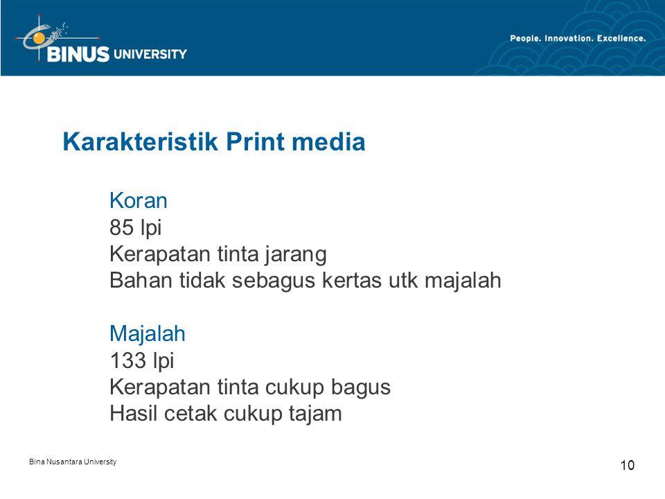 Bina Nusantara University 10 Koran 85 lpi Kerapatan tinta jarang Bahan tidak sebagus kertas utk majalah Majalah 133 lpi Kerapatan tinta cukup bagus Hasil cetak cukup tajam Karakteristik Print media