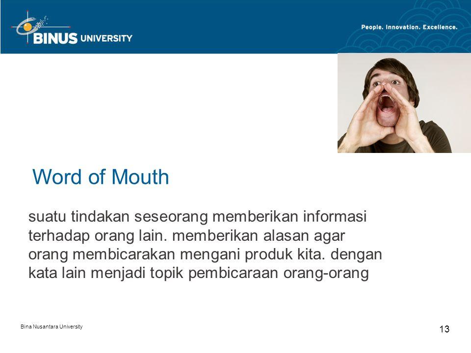 Bina Nusantara University 13 Word of Mouth suatu tindakan seseorang memberikan informasi terhadap orang lain. memberikan alasan agar orang membicaraka
