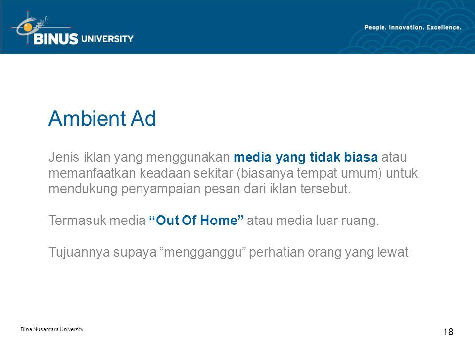 Bina Nusantara University 18 Jenis iklan yang menggunakan media yang tidak biasa atau memanfaatkan keadaan sekitar (biasanya tempat umum) untuk menduk