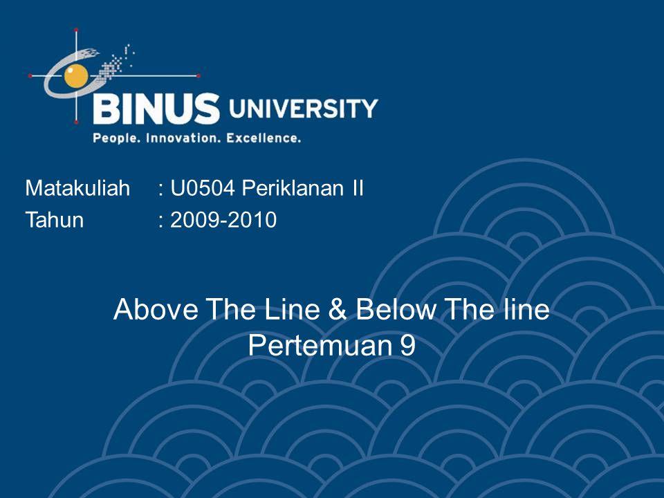 Above The Line & Below The line Pertemuan 9 Matakuliah: U0504 Periklanan II Tahun: 2009-2010