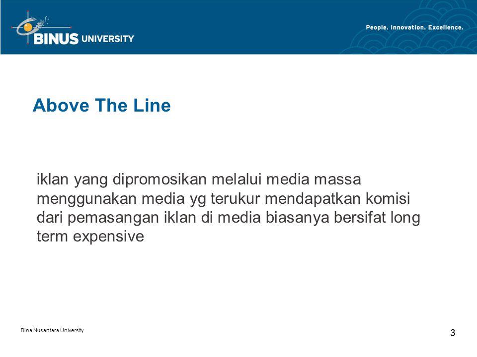 Bina Nusantara University 3 Above The Line iklan yang dipromosikan melalui media massa menggunakan media yg terukur mendapatkan komisi dari pemasangan iklan di media biasanya bersifat long term expensive