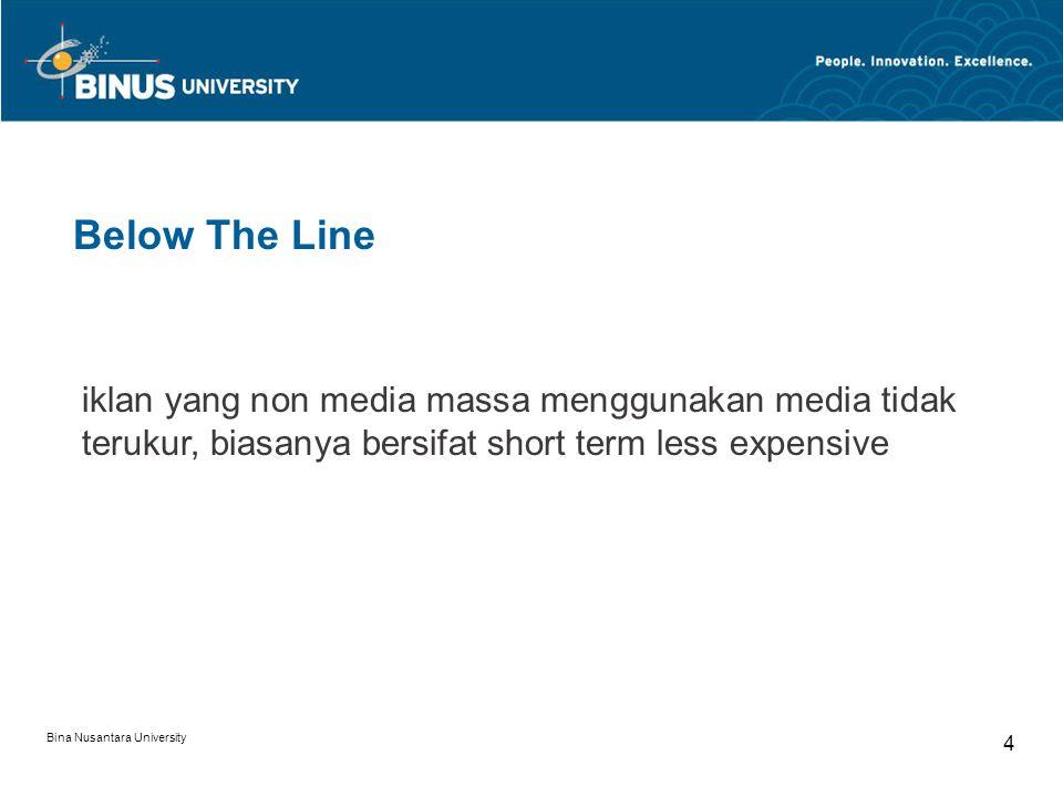 Bina Nusantara University 5 ATL Iklan cetak ( surat kabar, majalah) Iklan TV Iklan Radio Outdoor/ billboard