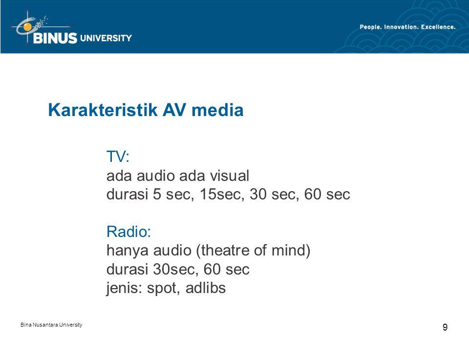 9 TV: ada audio ada visual durasi 5 sec, 15sec, 30 sec, 60 sec Radio: hanya audio (theatre of mind) durasi 30sec, 60 sec jenis: spot, adlibs Karakteristik AV media