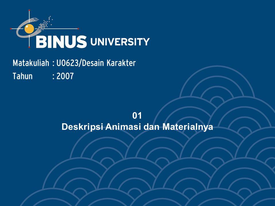01 Deskripsi Animasi dan Materialnya Matakuliah: U0623/Desain Karakter Tahun: 2007