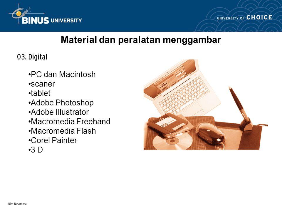 Material dan peralatan menggambar 03. Digital PC dan Macintosh scaner tablet Adobe Photoshop Adobe Illustrator Macromedia Freehand Macromedia Flash Co