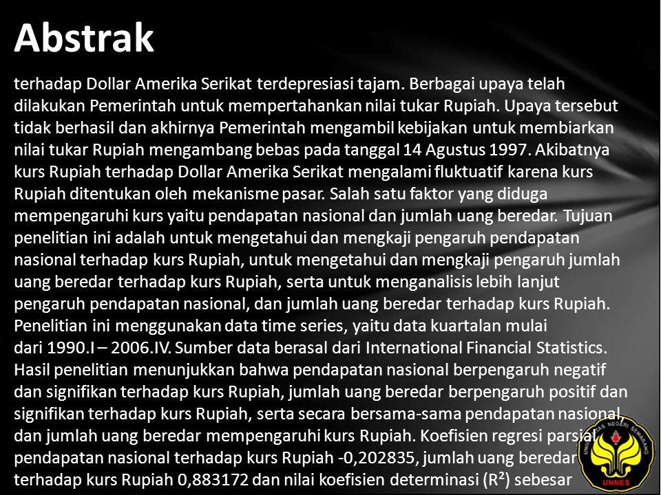 Abstrak terhadap Dollar Amerika Serikat terdepresiasi tajam. Berbagai upaya telah dilakukan Pemerintah untuk mempertahankan nilai tukar Rupiah. Upaya