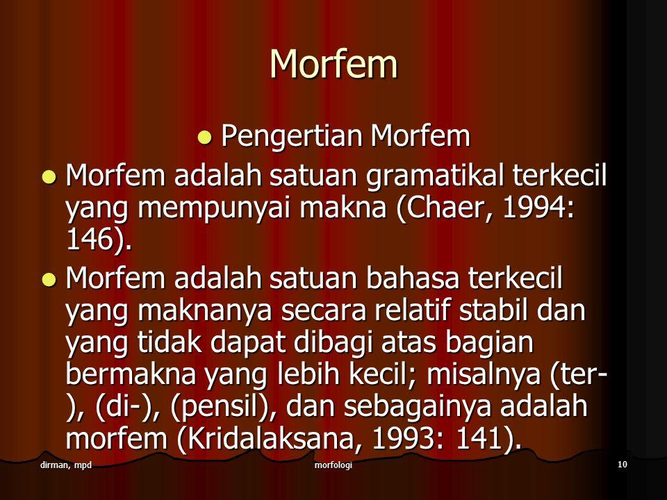 morfologi 10 dirman, mpd Morfem Pengertian Morfem Pengertian Morfem Morfem adalah satuan gramatikal terkecil yang mempunyai makna (Chaer, 1994: 146).