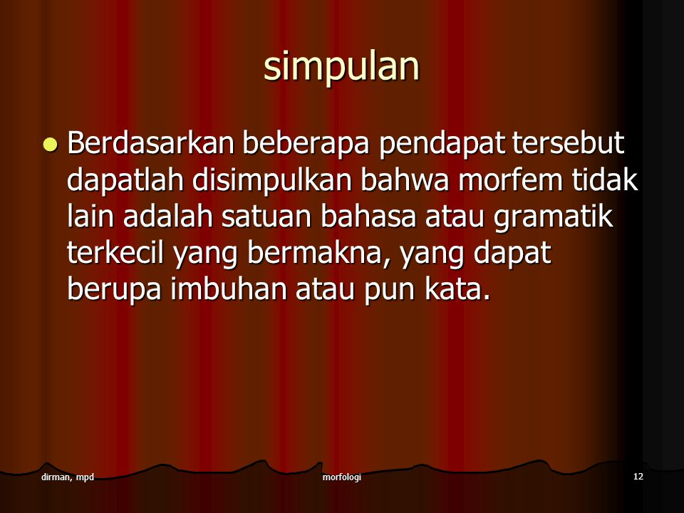morfologi 12 dirman, mpd simpulan Berdasarkan beberapa pendapat tersebut dapatlah disimpulkan bahwa morfem tidak lain adalah satuan bahasa atau gramat