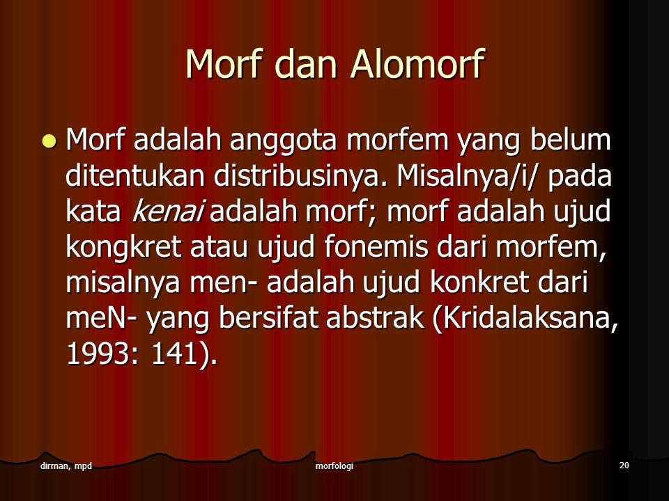 morfologi 20 dirman, mpd Morf dan Alomorf Morf adalah anggota morfem yang belum ditentukan distribusinya. Misalnya/i/ pada kata kenai adalah morf; mor