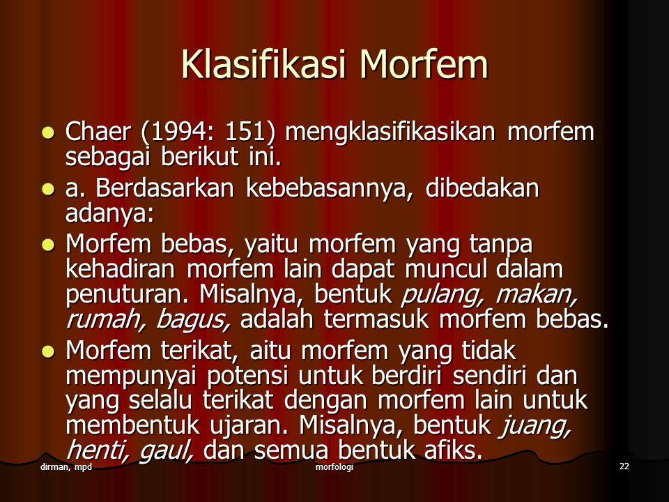 morfologi 22 dirman, mpd Klasifikasi Morfem Chaer (1994: 151) mengklasifikasikan morfem sebagai berikut ini. Chaer (1994: 151) mengklasifikasikan morf