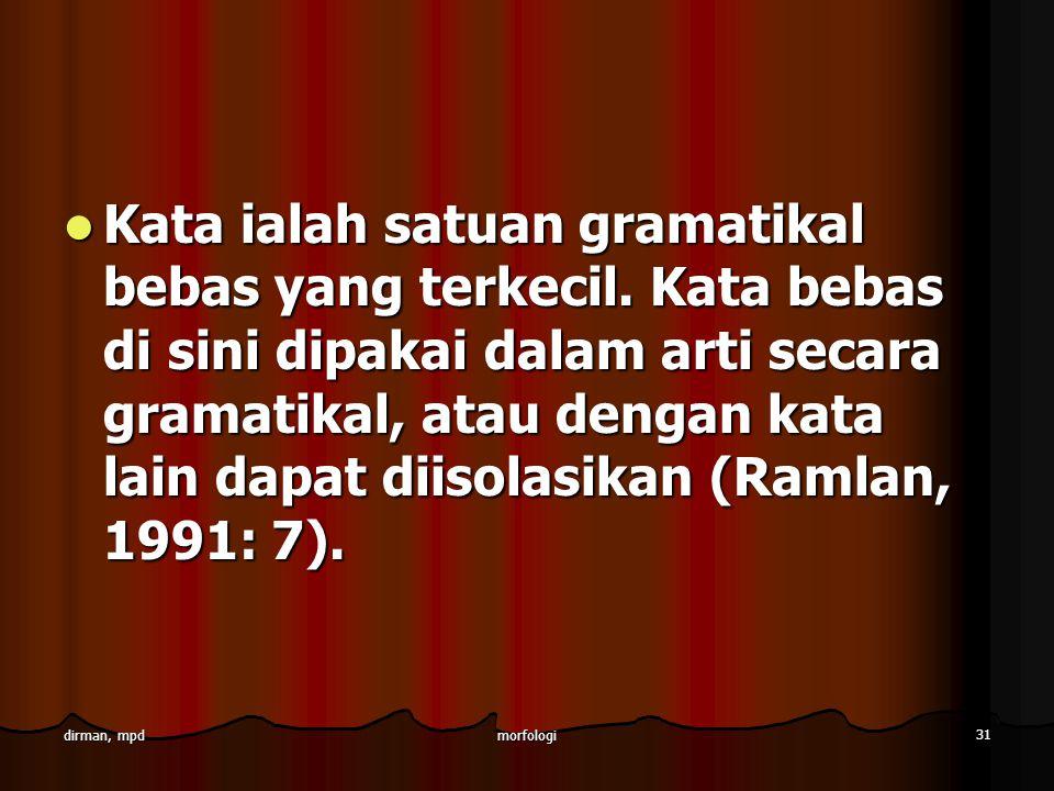 morfologi 31 dirman, mpd Kata ialah satuan gramatikal bebas yang terkecil. Kata bebas di sini dipakai dalam arti secara gramatikal, atau dengan kata l