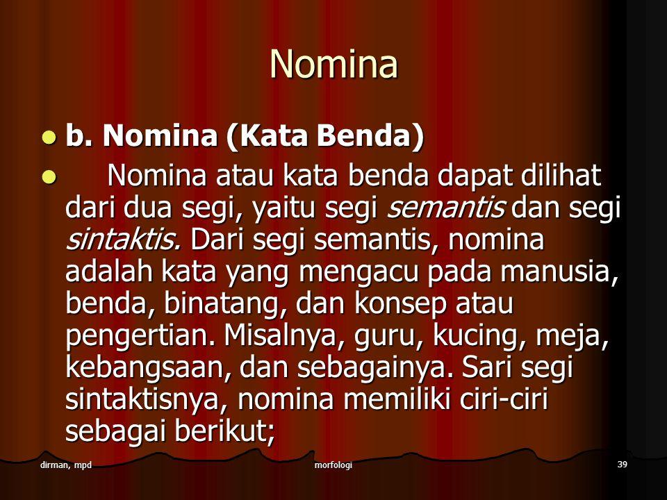 morfologi 39 dirman, mpd Nomina b. Nomina (Kata Benda) b. Nomina (Kata Benda) Nomina atau kata benda dapat dilihat dari dua segi, yaitu segi semantis