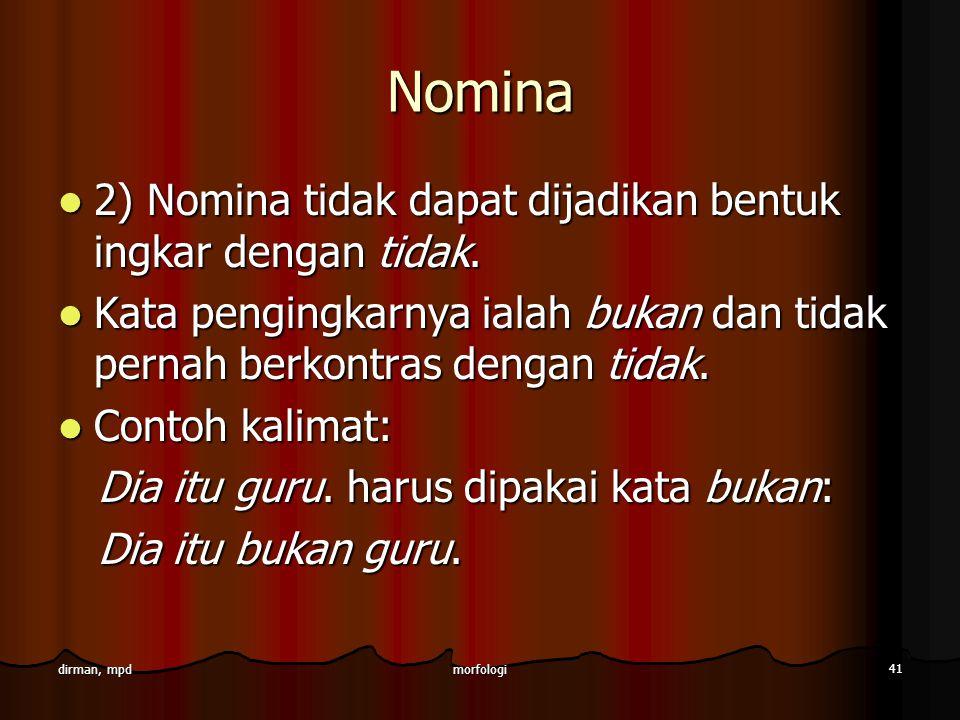 morfologi 41 dirman, mpd Nomina 2) Nomina tidak dapat dijadikan bentuk ingkar dengan tidak. 2) Nomina tidak dapat dijadikan bentuk ingkar dengan tidak