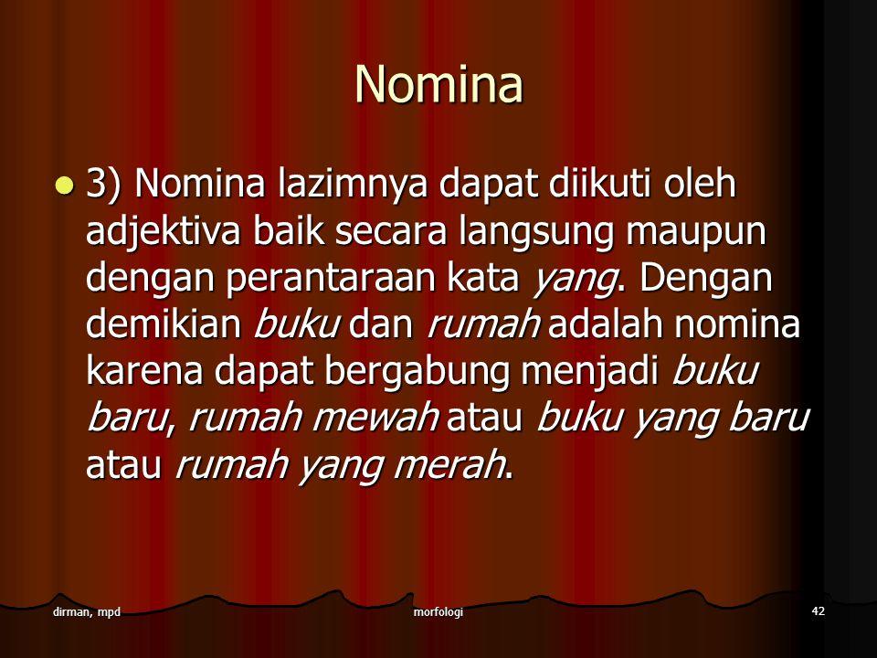morfologi 42 dirman, mpd Nomina 3) Nomina lazimnya dapat diikuti oleh adjektiva baik secara langsung maupun dengan perantaraan kata yang. Dengan demik