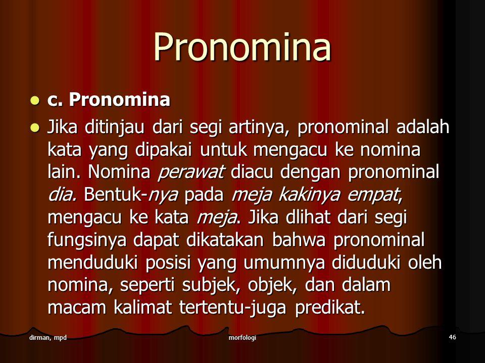 morfologi 46 dirman, mpd Pronomina c. Pronomina c. Pronomina Jika ditinjau dari segi artinya, pronominal adalah kata yang dipakai untuk mengacu ke nom