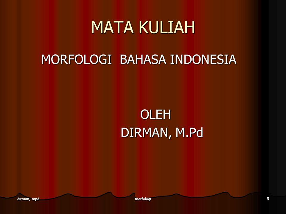 morfologi 5 dirman, mpd MATA KULIAH MORFOLOGI BAHASA INDONESIA MORFOLOGI BAHASA INDONESIA OLEH OLEH DIRMAN, M.Pd DIRMAN, M.Pd