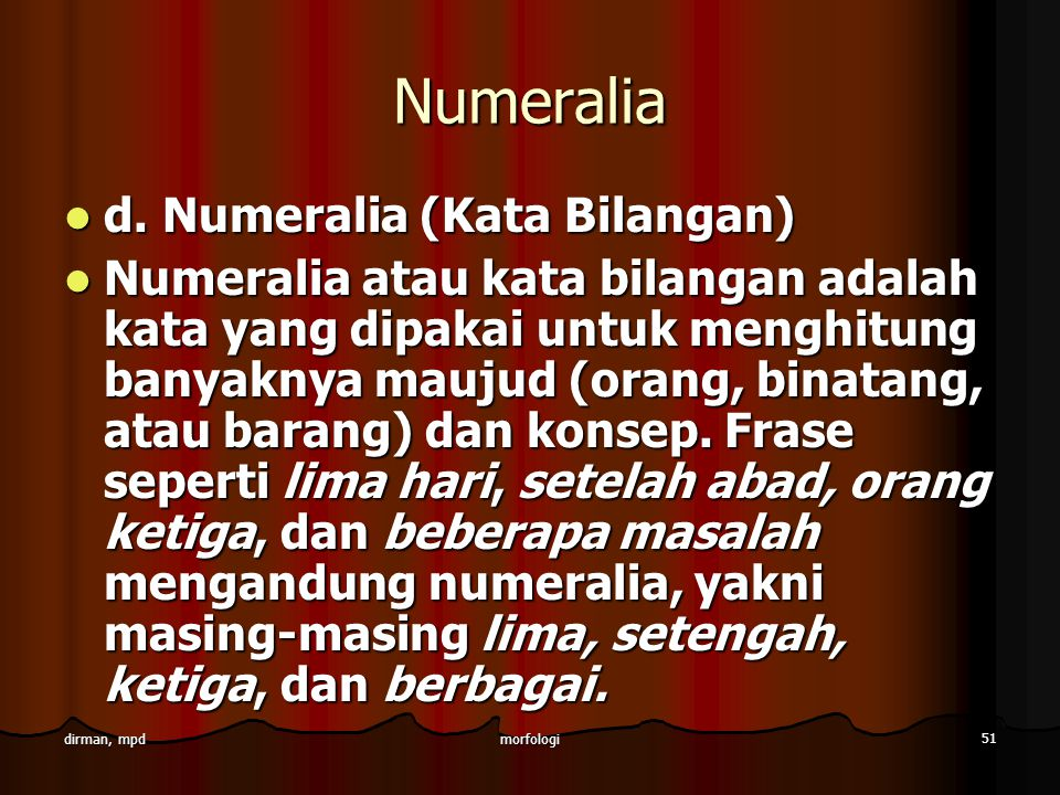 morfologi 51 dirman, mpd Numeralia d. Numeralia (Kata Bilangan) d. Numeralia (Kata Bilangan) Numeralia atau kata bilangan adalah kata yang dipakai unt