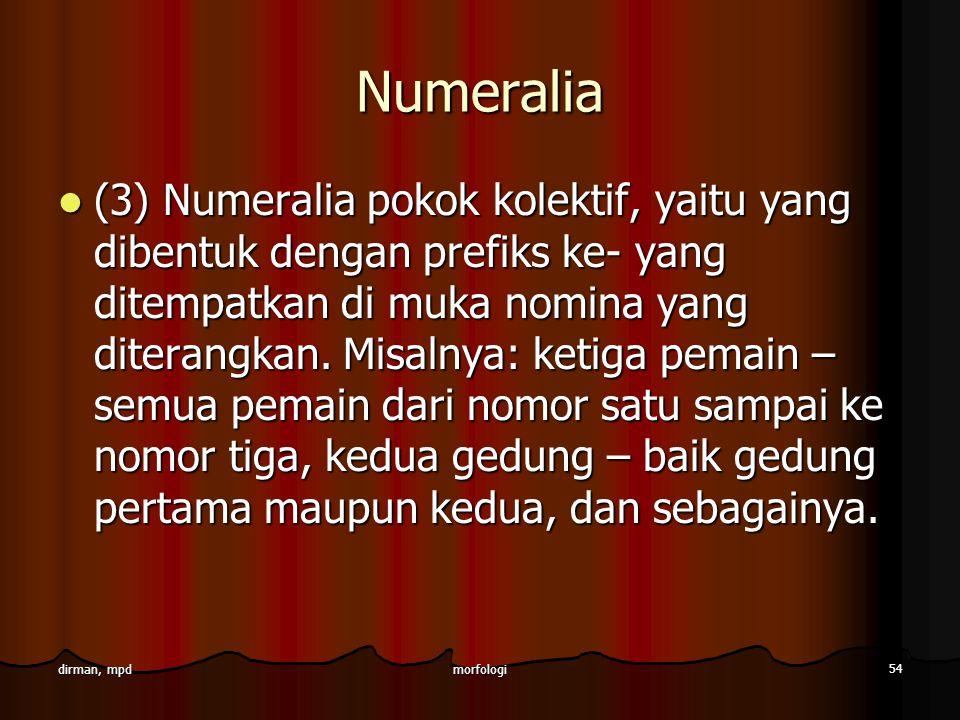 morfologi 54 dirman, mpd Numeralia (3) Numeralia pokok kolektif, yaitu yang dibentuk dengan prefiks ke- yang ditempatkan di muka nomina yang diterangk