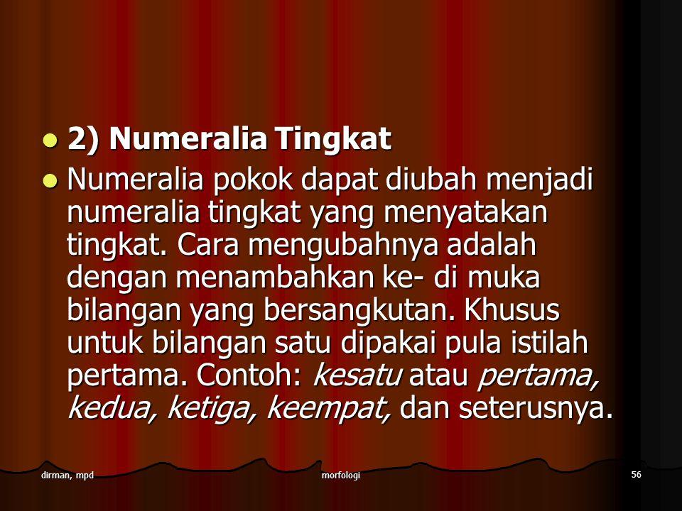 morfologi 56 dirman, mpd 2) Numeralia Tingkat 2) Numeralia Tingkat Numeralia pokok dapat diubah menjadi numeralia tingkat yang menyatakan tingkat. Car