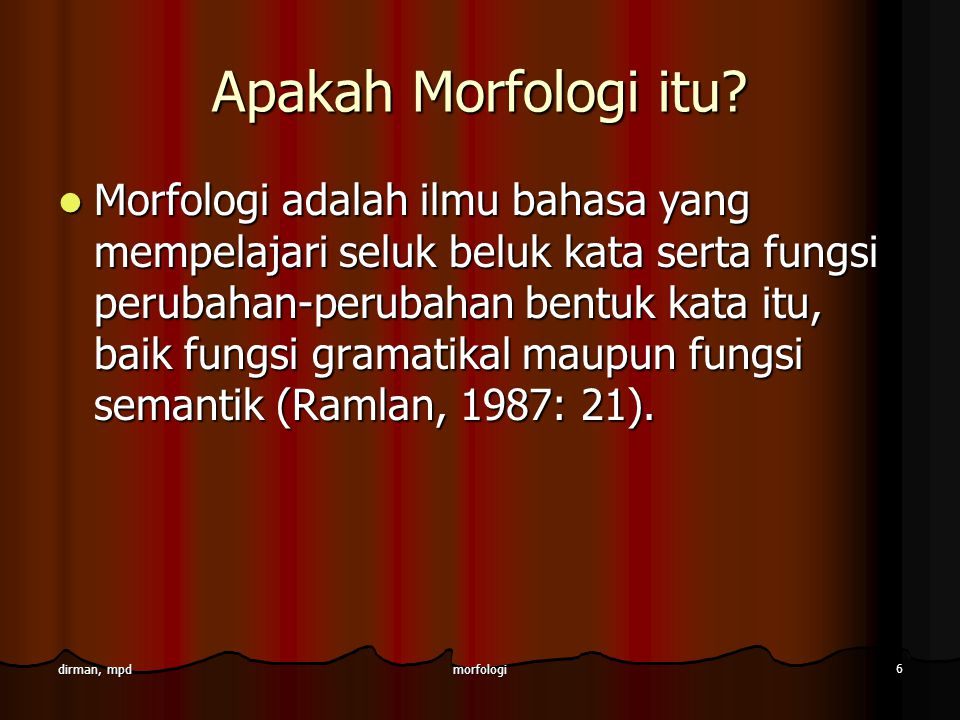 morfologi 6 dirman, mpd Apakah Morfologi itu? Morfologi adalah ilmu bahasa yang mempelajari seluk beluk kata serta fungsi perubahan-perubahan bentuk k