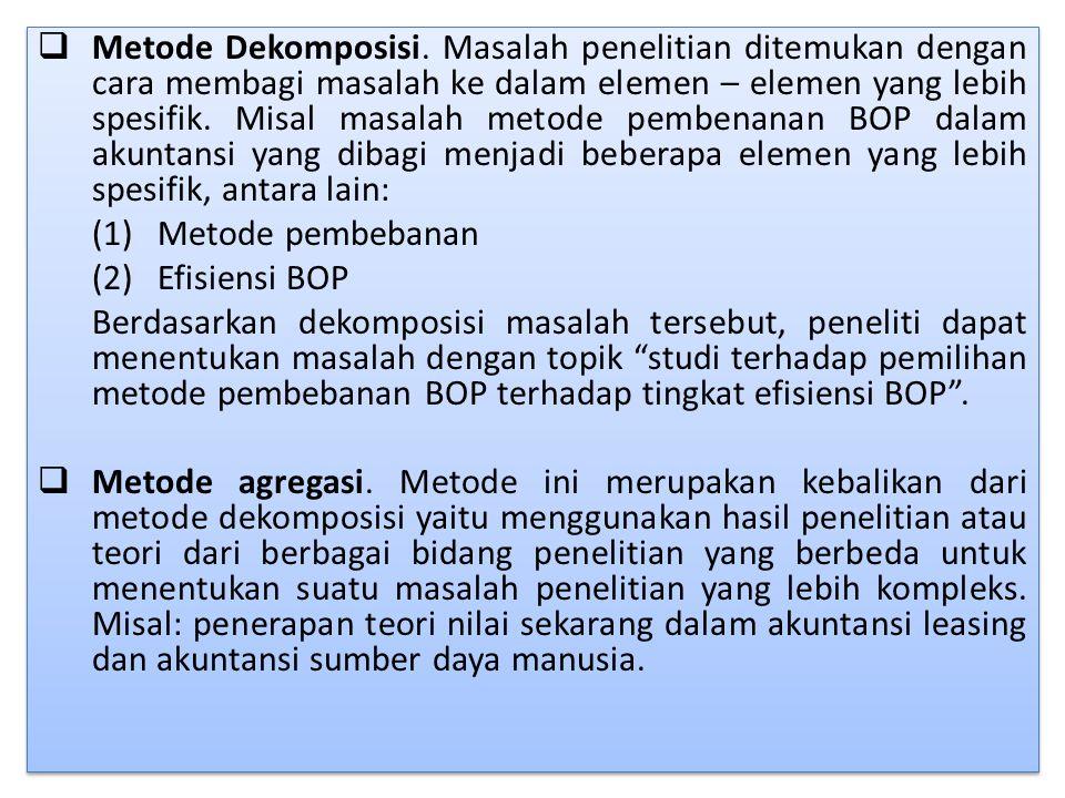  Metode Dekomposisi. Masalah penelitian ditemukan dengan cara membagi masalah ke dalam elemen – elemen yang lebih spesifik. Misal masalah metode pemb