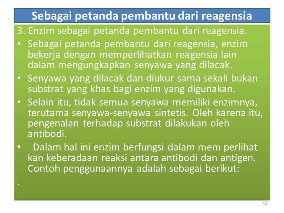 Sebagai petanda pembantu dari reagensia 3.Enzim sebagai petanda pembantu dari reagensia.