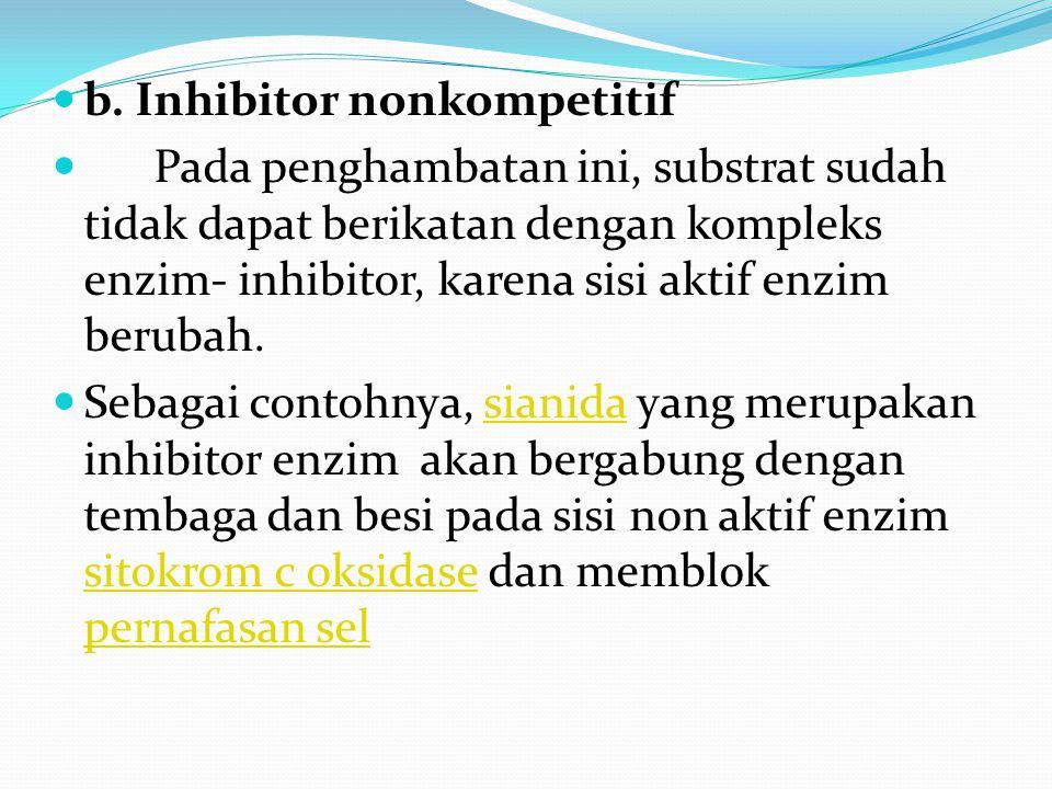 b. Inhibitor nonkompetitif Pada penghambatan ini, substrat sudah tidak dapat berikatan dengan kompleks enzim- inhibitor, karena sisi aktif enzim berub