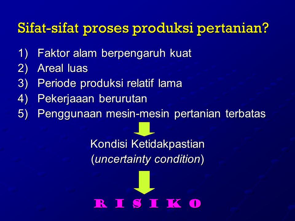 Sifat-sifat proses produksi pertanian? 1)Faktor alam berpengaruh kuat 2)Areal luas 3)Periode produksi relatif lama 4)Pekerjaaan berurutan 5)Penggunaan