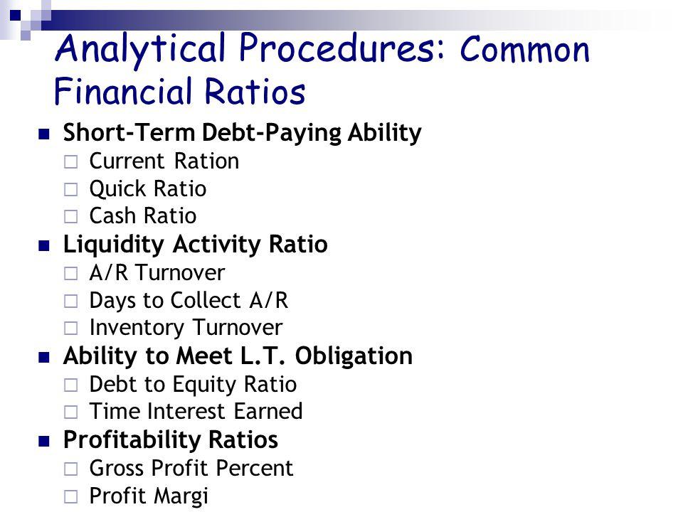 Analytical Procedures: Common Financial Ratios Short-Term Debt-Paying Ability  Current Ration  Quick Ratio  Cash Ratio Liquidity Activity Ratio  A