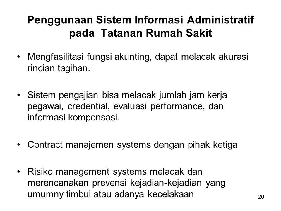 20 Penggunaan Sistem Informasi Administratif pada Tatanan Rumah Sakit Mengfasilitasi fungsi akunting, dapat melacak akurasi rincian tagihan.