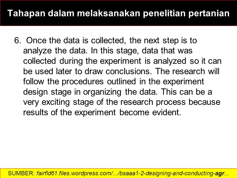 6. Once the data is collected, the next step is to analyze the data.