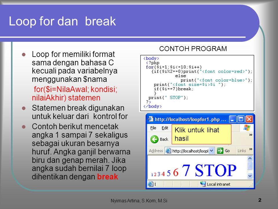 2 Loop for dan break Loop for memiliki format sama dengan bahasa C kecuali pada variabelnya menggunakan $nama for($i=NilaAwal; kondisi; nilaiAkhir) statemen Statemen break digunakan untuk keluar dari kontrol for Contoh berikut mencetak angka 1 sampai 7 sekaligus sebagai ukuran besarnya huruf.