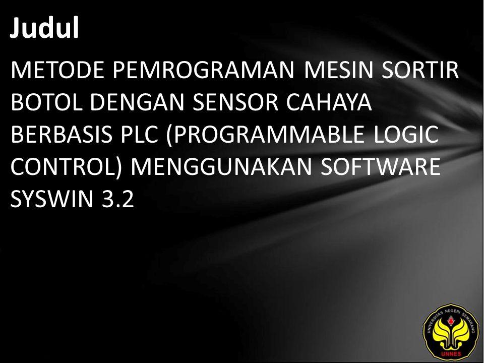 Judul METODE PEMROGRAMAN MESIN SORTIR BOTOL DENGAN SENSOR CAHAYA BERBASIS PLC (PROGRAMMABLE LOGIC CONTROL) MENGGUNAKAN SOFTWARE SYSWIN 3.2