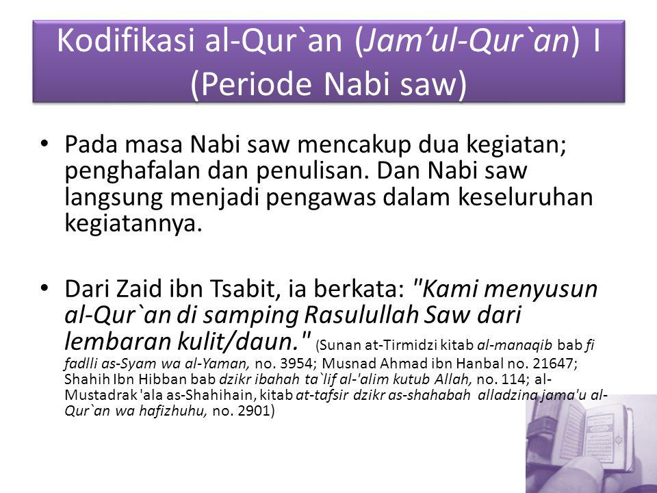 Kodifikasi al-Qur`an (Jam'ul-Qur`an) I (Periode Nabi saw) Pada masa Nabi saw mencakup dua kegiatan; penghafalan dan penulisan. Dan Nabi saw langsung m