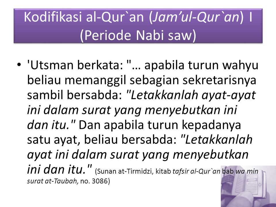 Kodifikasi al-Qur`an (Jam'ul-Qur`an) I (Periode Nabi saw) 'Utsman berkata: