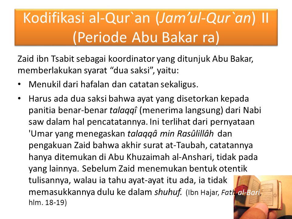 """Kodifikasi al-Qur`an (Jam'ul-Qur`an) II (Periode Abu Bakar ra) Zaid ibn Tsabit sebagai koordinator yang ditunjuk Abu Bakar, memberlakukan syarat """"dua"""